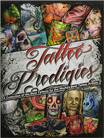 10. Tattoo Prodigies: A Collection of the Best Tattoos by the World's Best Tattoo Artists